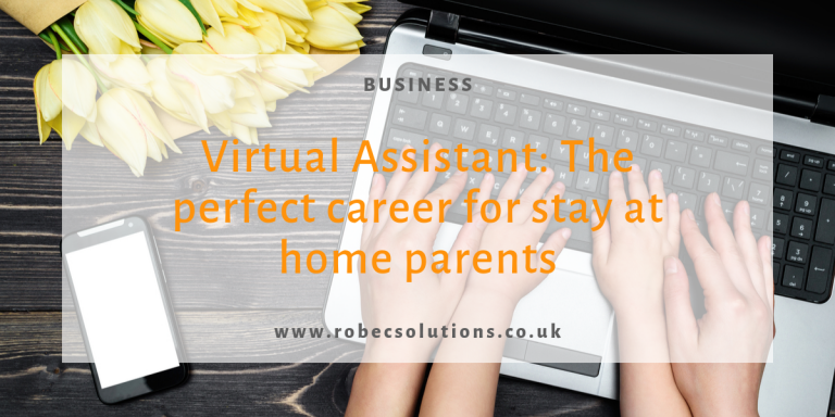 Virtual Assistant_the perfect career for stay at home parents_RoBecSolutions